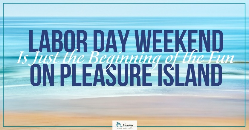 There are many events and things to do on Labor Day weekend on Pleasure Island